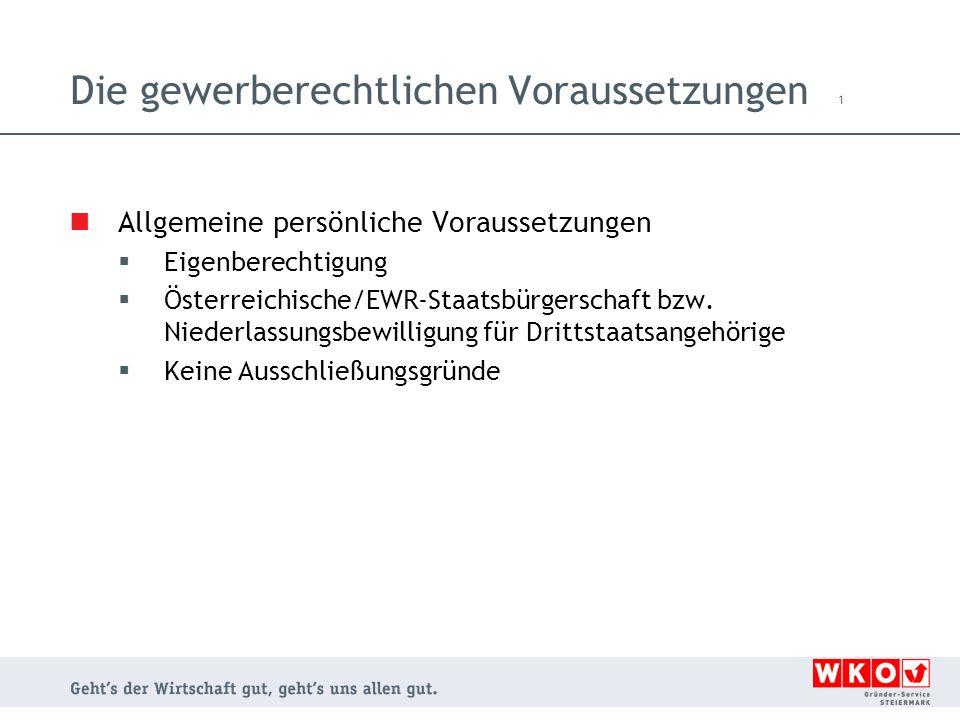 Die gewerberechtlichen Voraussetzungen 1 Allgemeine persönliche Voraussetzungen Eigenberechtigung Österreichische/EWR-Staatsbürgerschaft bzw. Niederla