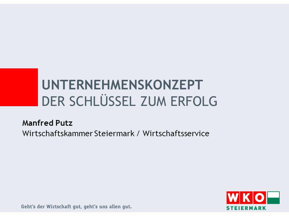 Manfred Putz Wirtschaftskammer Steiermark / Wirtschaftsservice UNTERNEHMENSKONZEPT DER SCHLÜSSEL ZUM ERFOLG