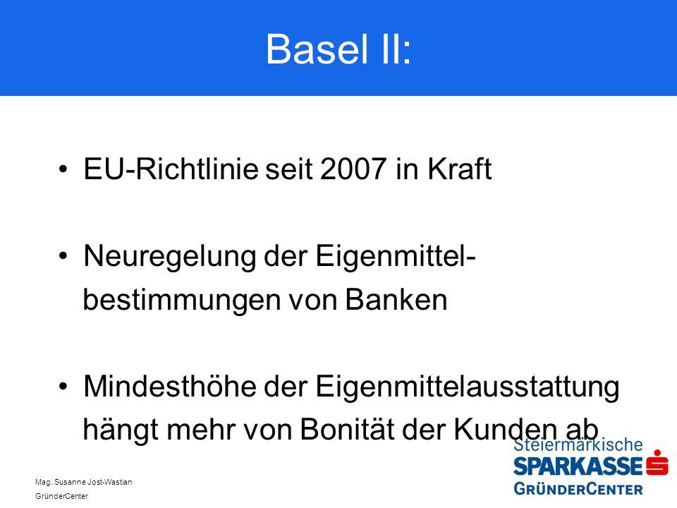 Mag. Susanne Jost-Wastian GründerCenter Basel II: EU-Richtlinie seit 2007 in Kraft Neuregelung der Eigenmittel- bestimmungen von Banken Mindesthöhe de