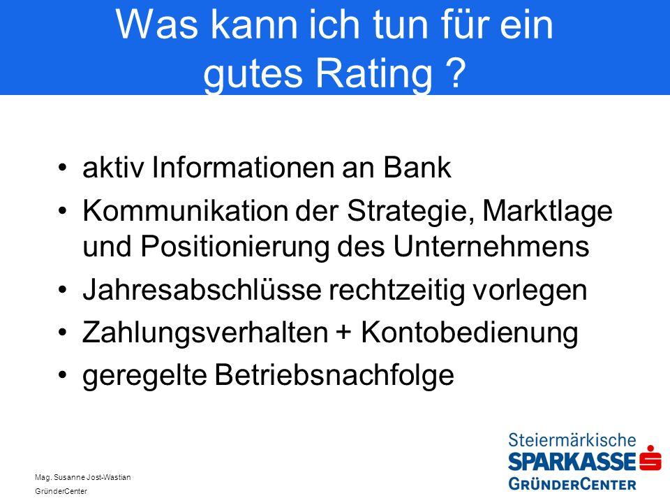 Mag. Susanne Jost-Wastian GründerCenter Was kann ich tun für ein gutes Rating ? aktiv Informationen an Bank Kommunikation der Strategie, Marktlage und