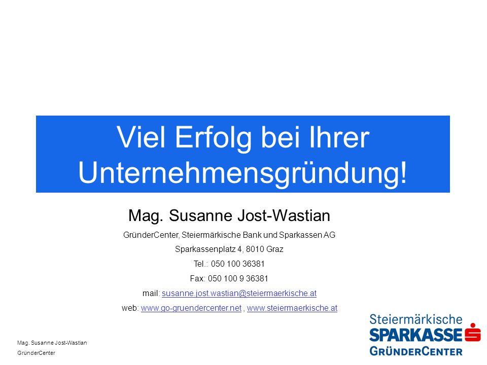 Mag. Susanne Jost-Wastian GründerCenter Viel Erfolg bei Ihrer Unternehmensgründung! Mag. Susanne Jost-Wastian GründerCenter, Steiermärkische Bank und