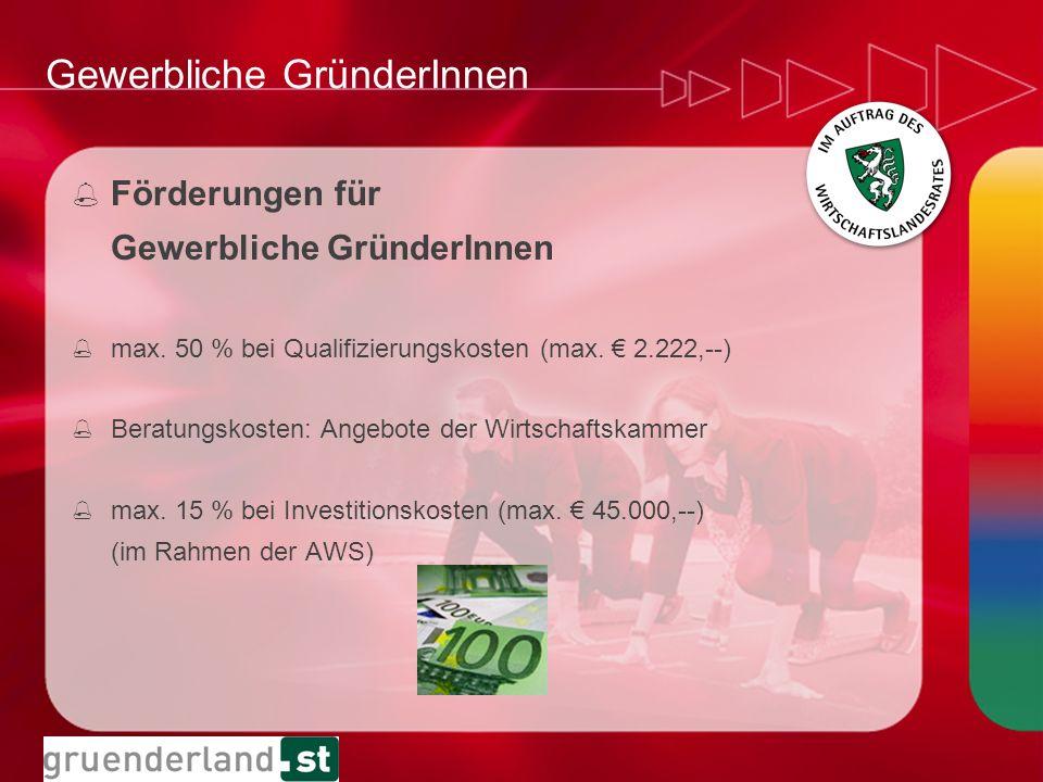 Gewerbliche GründerInnen % Förderungen für Gewerbliche GründerInnen % max. 50 % bei Qualifizierungskosten (max. 2.222,--) % Beratungskosten: Angebote