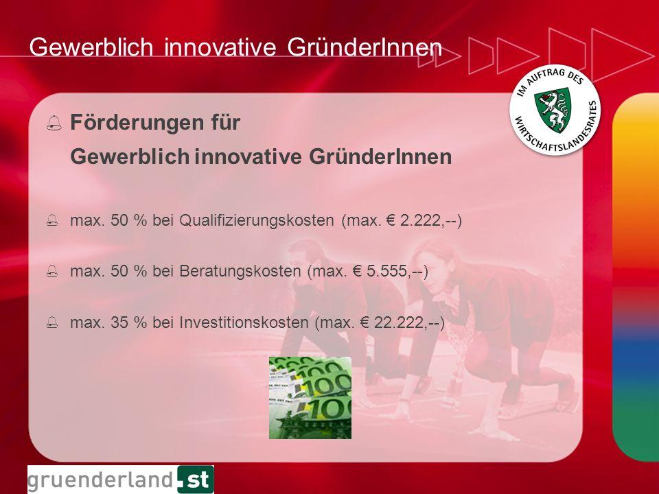 Gewerblich innovative GründerInnen % Förderungen für Gewerblich innovative GründerInnen % max. 50 % bei Qualifizierungskosten (max. 2.222,--) % max. 5