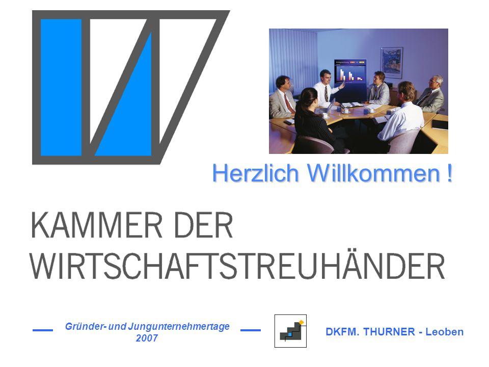 Gründer- und Jungunternehmertage 2007 DKFM. THURNER - Leoben Herzlich Willkommen !