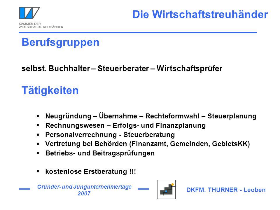 Gründer- und Jungunternehmertage 2007 DKFM. THURNER - Leoben Die Wirtschaftstreuhänder Berufsgruppen selbst. Buchhalter – Steuerberater – Wirtschaftsp