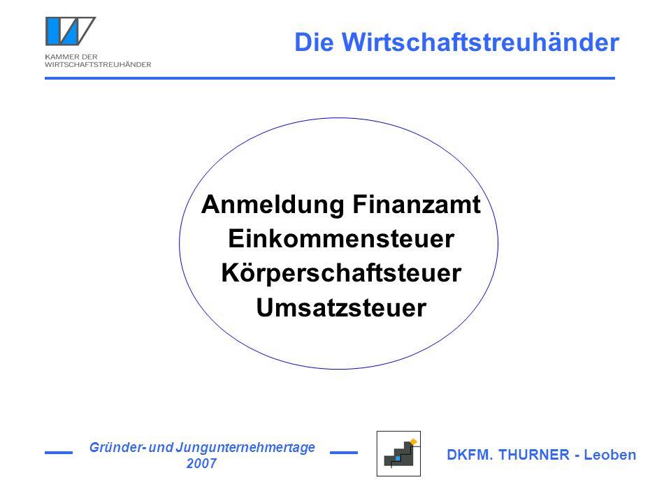Gründer- und Jungunternehmertage 2007 DKFM. THURNER - Leoben Anmeldung Finanzamt Einkommensteuer Körperschaftsteuer Umsatzsteuer Die Wirtschaftstreuhä