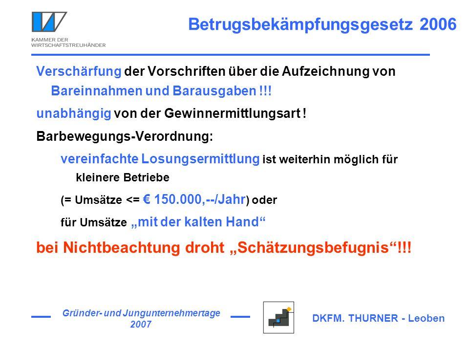 Gründer- und Jungunternehmertage 2007 DKFM. THURNER - Leoben Betrugsbekämpfungsgesetz 2006 Verschärfung der Vorschriften über die Aufzeichnung von Bar