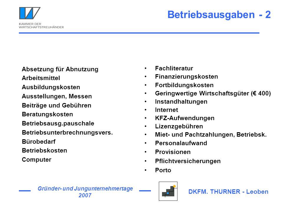 Gründer- und Jungunternehmertage 2007 DKFM. THURNER - Leoben Betriebsausgaben - 2 Absetzung für Abnutzung Arbeitsmittel Ausbildungskosten Ausstellunge