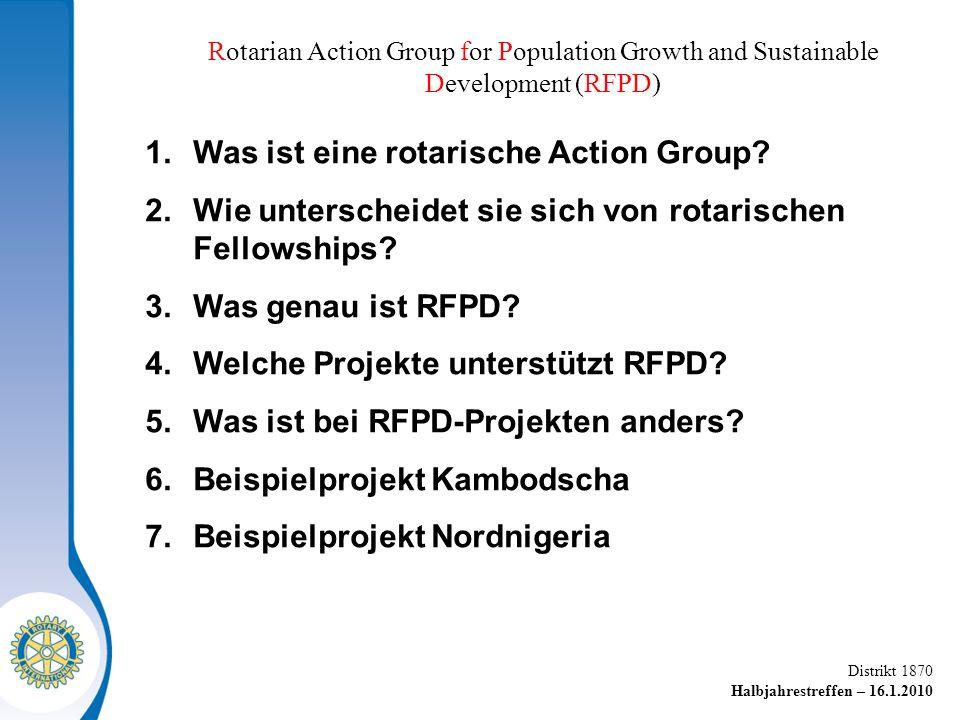 Distrikt 1870 Halbjahrestreffen – 16.1.2010 Rotarian Action Group for Population Growth and Sustainable Development (RFPD) 1.Was ist eine rotarische Action Group.