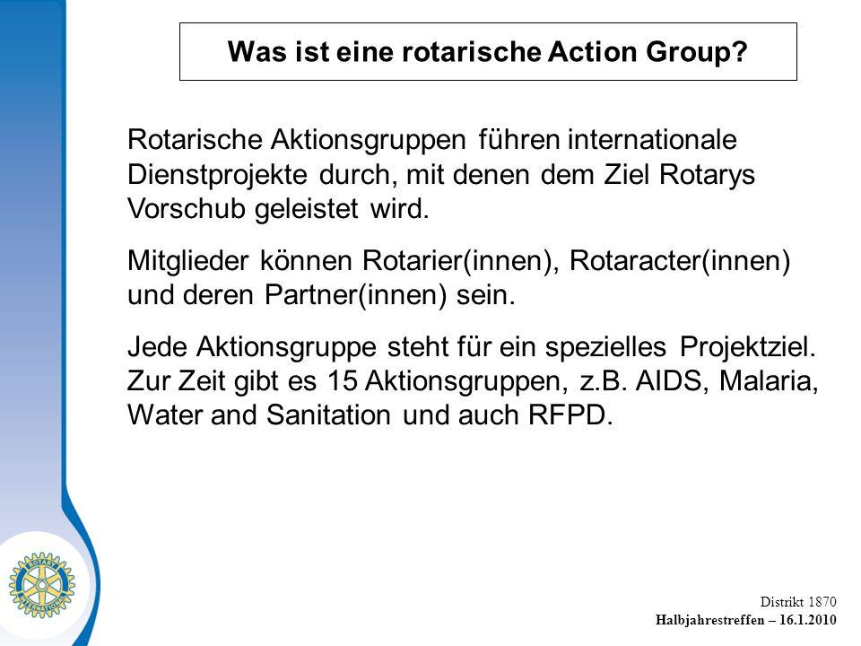 Distrikt 1870 Halbjahrestreffen – 16.1.2010 Rotarische Aktionsgruppen führen internationale Dienstprojekte durch, mit denen dem Ziel Rotarys Vorschub geleistet wird.