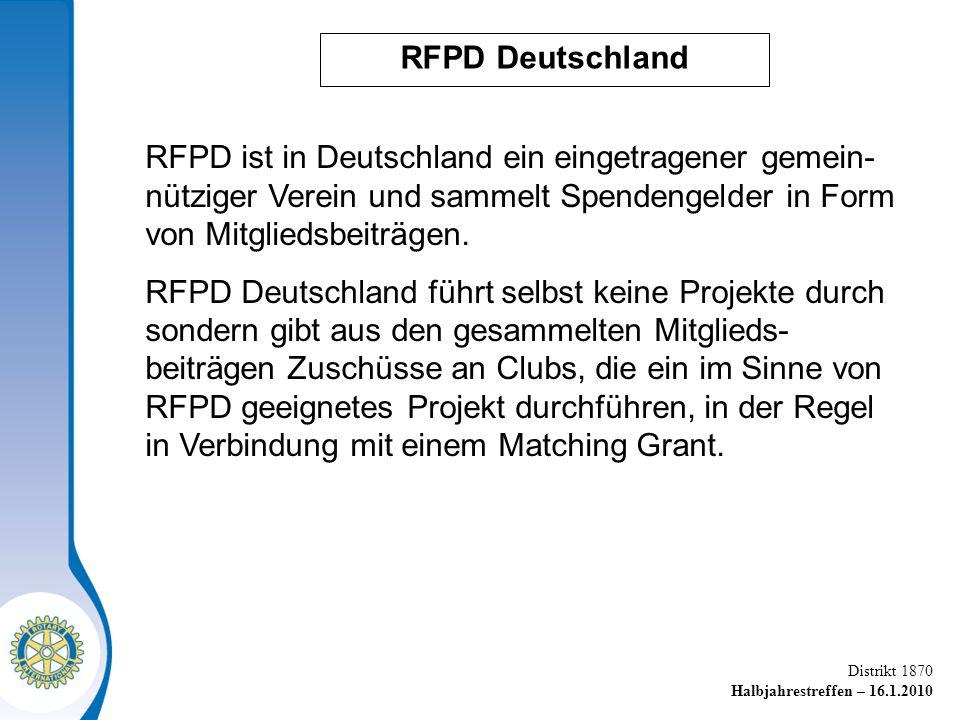 Distrikt 1870 Halbjahrestreffen – 16.1.2010 RFPD Deutschland RFPD ist in Deutschland ein eingetragener gemein- nütziger Verein und sammelt Spendengelder in Form von Mitgliedsbeiträgen.
