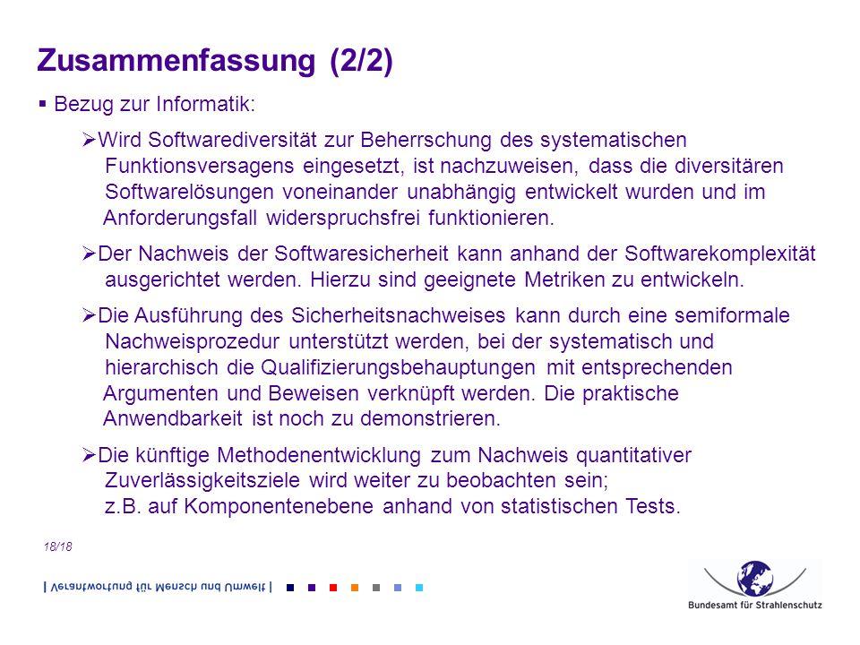 18/18 Zusammenfassung (2/2) Bezug zur Informatik: Wird Softwarediversität zur Beherrschung des systematischen Funktionsversagens eingesetzt, ist nachz