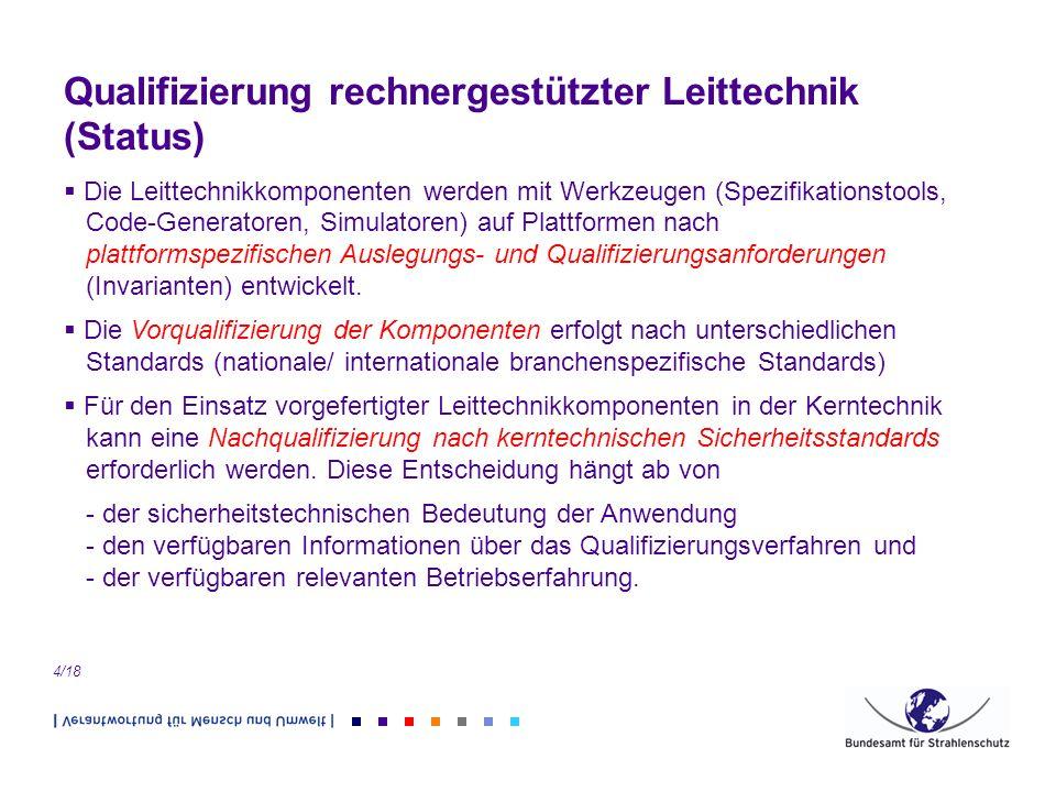 4/18 Qualifizierung rechnergestützter Leittechnik (Status) Die Leittechnikkomponenten werden mit Werkzeugen (Spezifikationstools, Code-Generatoren, Si