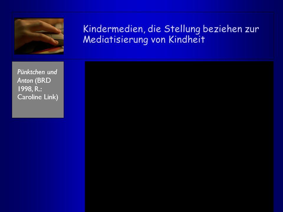 Kindermedien, die Stellung beziehen zur Mediatisierung von Kindheit Pünktchen und Anton (BRD 1998, R.: Caroline Link)