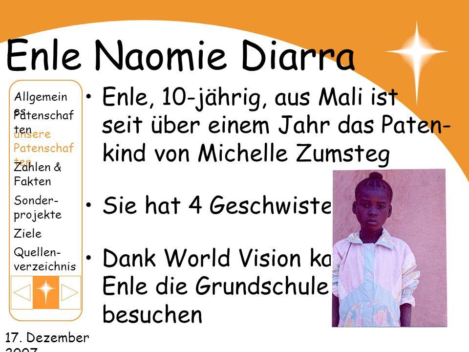 17. Dezember 2007 Enle Naomie Diarra Enle, 10-jährig, aus Mali ist seit über einem Jahr das Paten- kind von Michelle Zumsteg Sie hat 4 Geschwister Dan