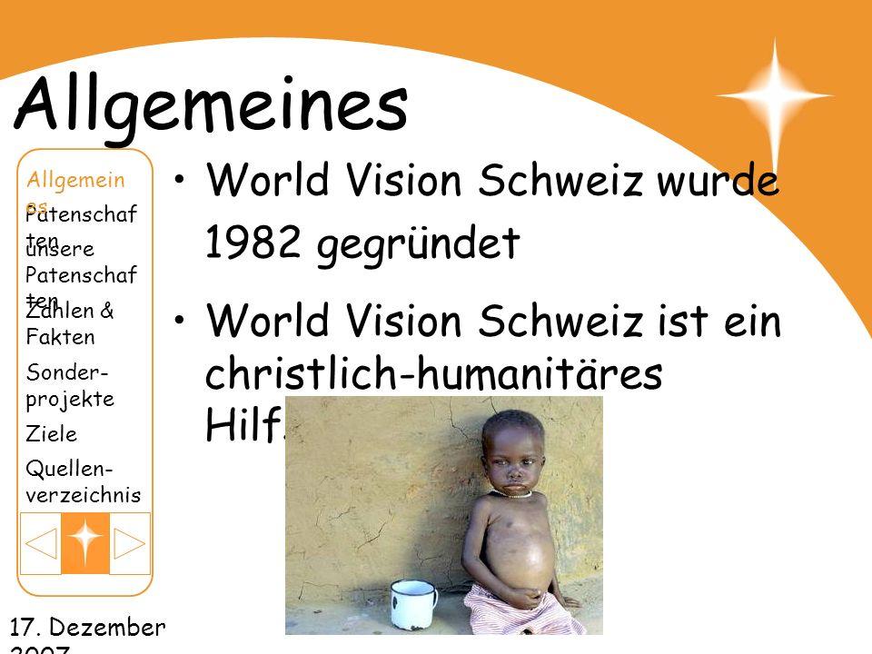 17. Dezember 2007 Allgemeines World Vision Schweiz wurde 1982 gegründet World Vision Schweiz ist ein christlich-humanitäres Hilfswerk unsere Patenscha