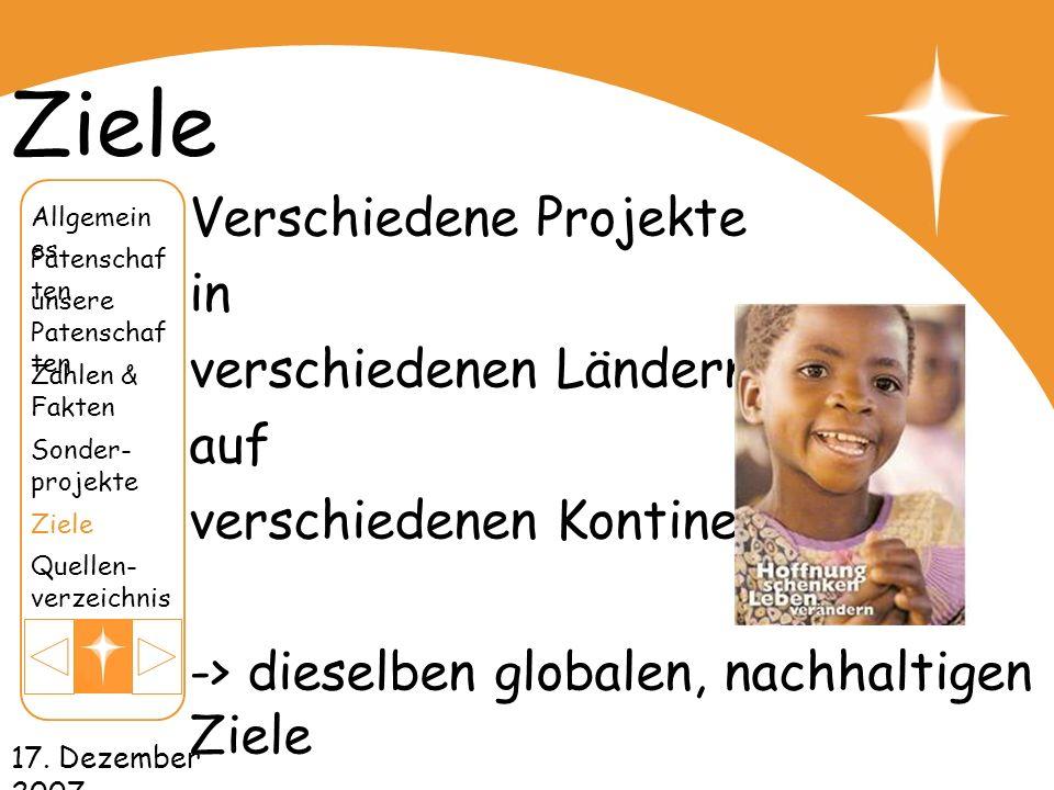 17. Dezember 2007 Ziele Verschiedene Projekte in verschiedenen Ländern, auf verschiedenen Kontinenten -> dieselben globalen, nachhaltigen Ziele unsere