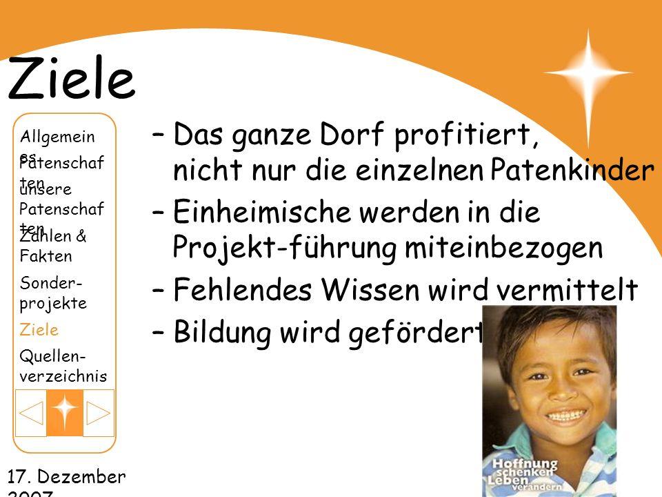 17. Dezember 2007 Ziele –Das ganze Dorf profitiert, nicht nur die einzelnen Patenkinder –Einheimische werden in die Projekt-führung miteinbezogen –Feh