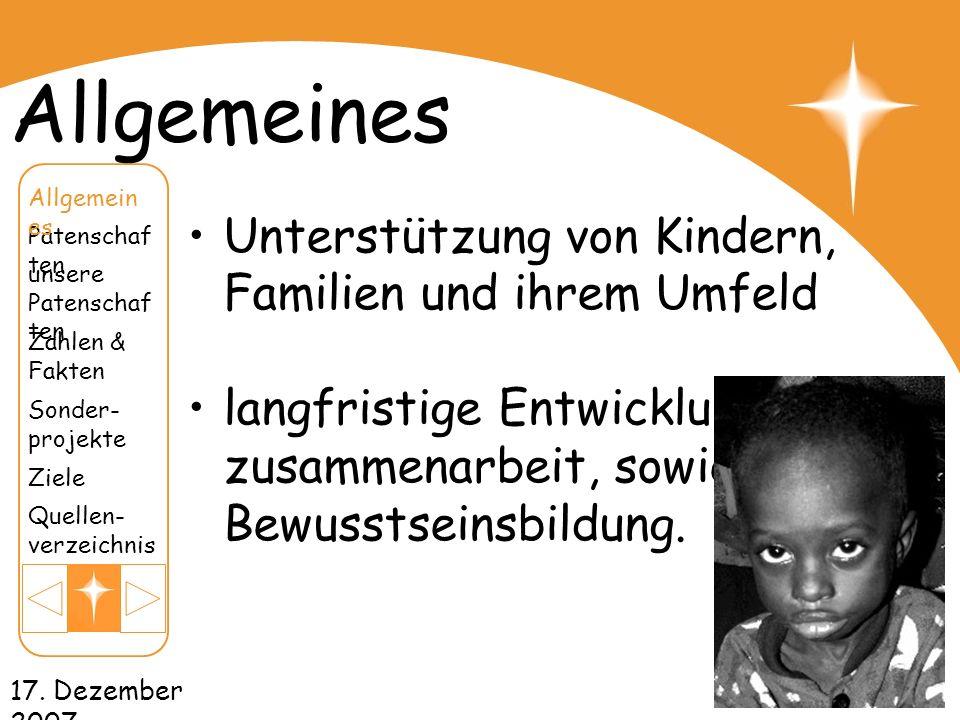 17. Dezember 2007 Allgemeines Unterstützung von Kindern, Familien und ihrem Umfeld langfristige Entwicklungs- zusammenarbeit, sowie Bewusstseinsbildun