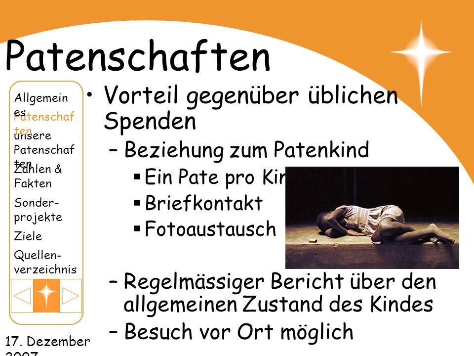 17. Dezember 2007 Patenschaften Vorteil gegenüber üblichen Spenden –Beziehung zum Patenkind Ein Pate pro Kind Briefkontakt Fotoaustausch –Regelmässige
