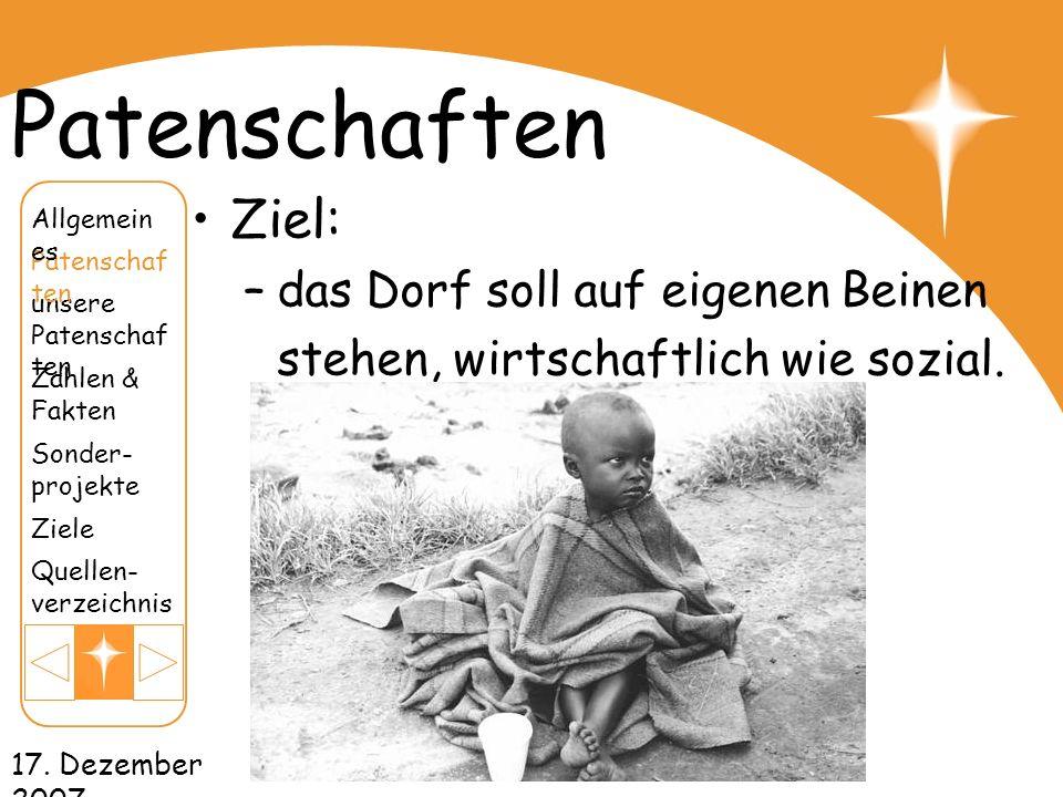 17. Dezember 2007 Patenschaften Ziel: –das Dorf soll auf eigenen Beinen stehen, wirtschaftlich wie sozial. unsere Patenschaf ten Patenschaf ten Zahlen