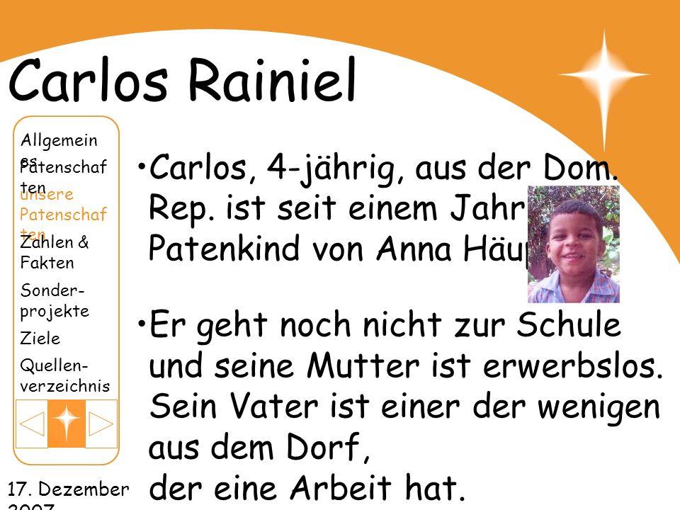 17. Dezember 2007 Carlos Rainiel Carlos, 4-jährig, aus der Dom. Rep. ist seit einem Jahr das Patenkind von Anna Häuptli. Er geht noch nicht zur Schule