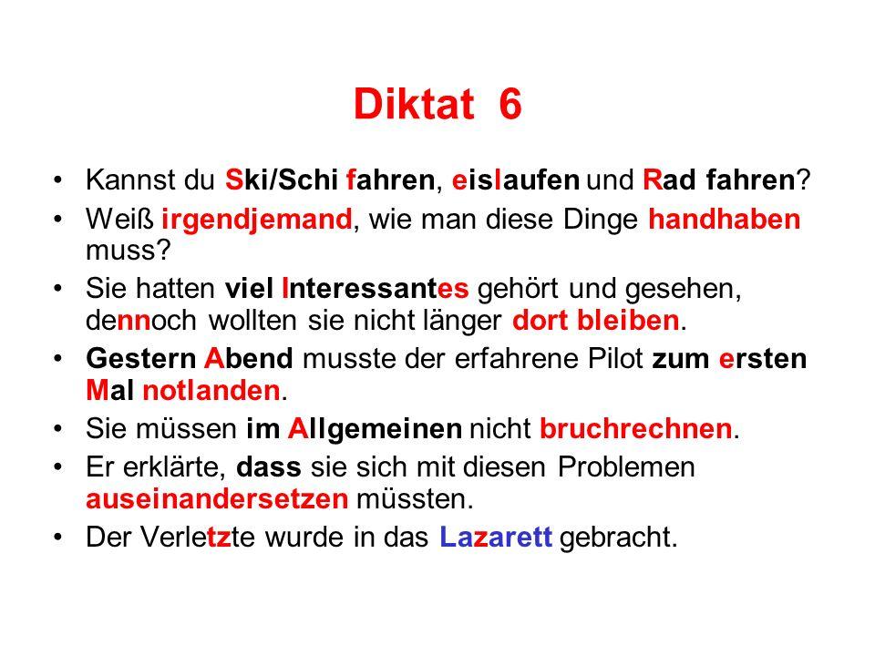 Diktat 6 Kannst du Ski/Schi fahren, eislaufen und Rad fahren? Weiß irgendjemand, wie man diese Dinge handhaben muss? Sie hatten viel Interessantes geh