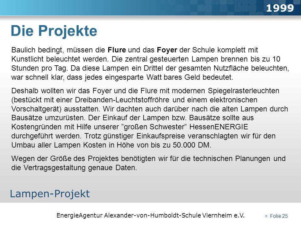 EnergieAgentur Alexander-von-Humboldt-Schule Viernheim e.V. Folie 25 Die Projekte 1999 Lampen-Projekt Baulich bedingt, müssen die Flure und das Foyer
