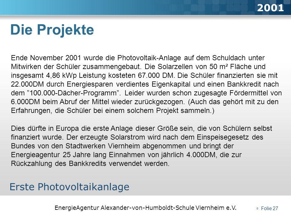 EnergieAgentur Alexander-von-Humboldt-Schule Viernheim e.V. Folie 27 Die Projekte 2001 Erste Photovoltaikanlage Ende November 2001 wurde die Photovolt