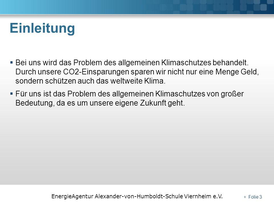 EnergieAgentur Alexander-von-Humboldt-Schule Viernheim e.V. Einleitung Bei uns wird das Problem des allgemeinen Klimaschutzes behandelt. Durch unsere