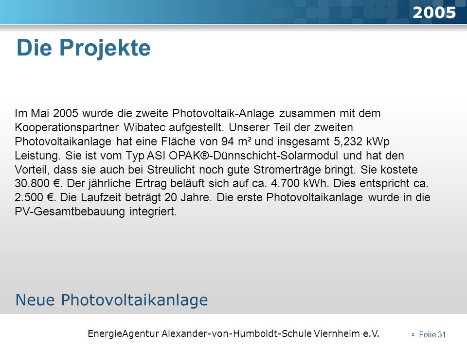 EnergieAgentur Alexander-von-Humboldt-Schule Viernheim e.V. Folie 31 Die Projekte 2005 Neue Photovoltaikanlage Im Mai 2005 wurde die zweite Photovolta