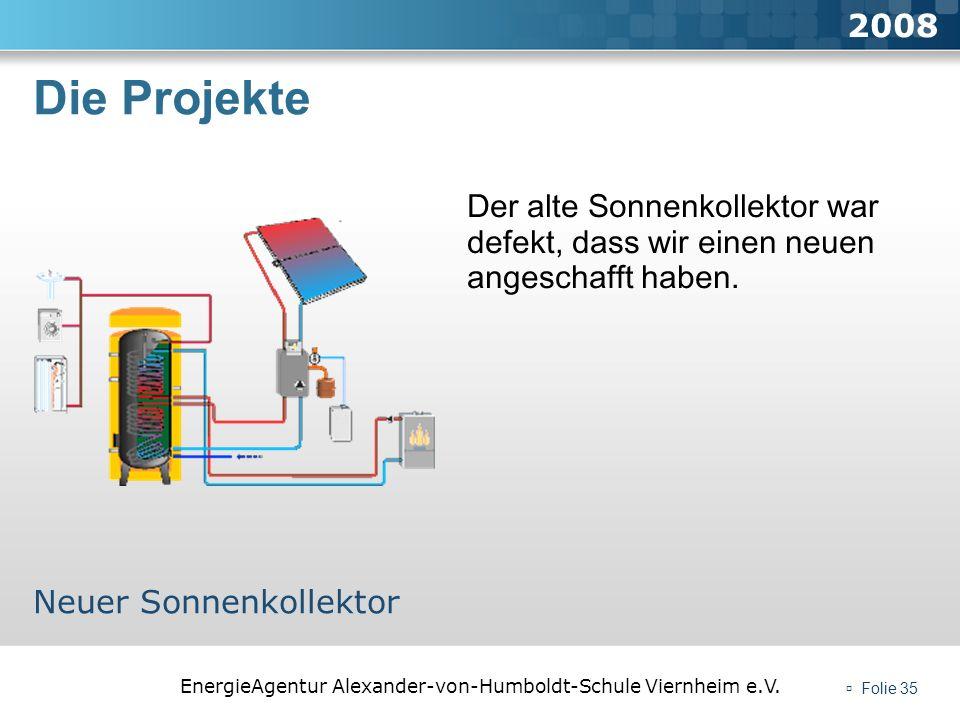 EnergieAgentur Alexander-von-Humboldt-Schule Viernheim e.V. Folie 35 Die Projekte 2008 Neuer Sonnenkollektor Der alte Sonnenkollektor war defekt, dass