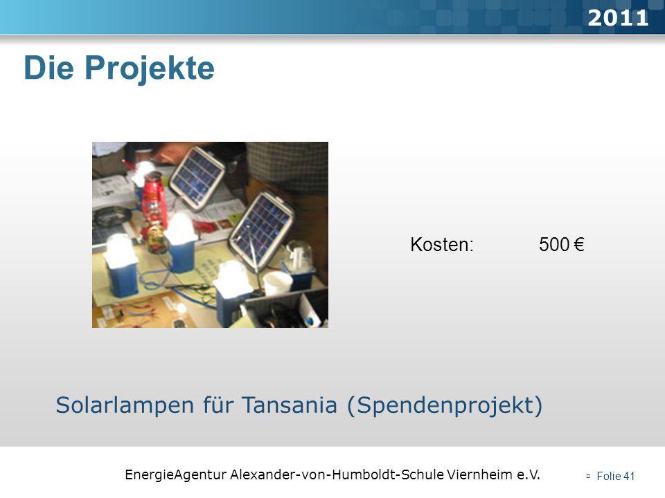 EnergieAgentur Alexander-von-Humboldt-Schule Viernheim e.V. Folie 41 Die Projekte 2011 Solarlampen für Tansania (Spendenprojekt) Kosten: 500