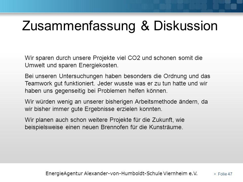 EnergieAgentur Alexander-von-Humboldt-Schule Viernheim e.V. Folie 47 Zusammenfassung & Diskussion Wir sparen durch unsere Projekte viel CO2 und schone