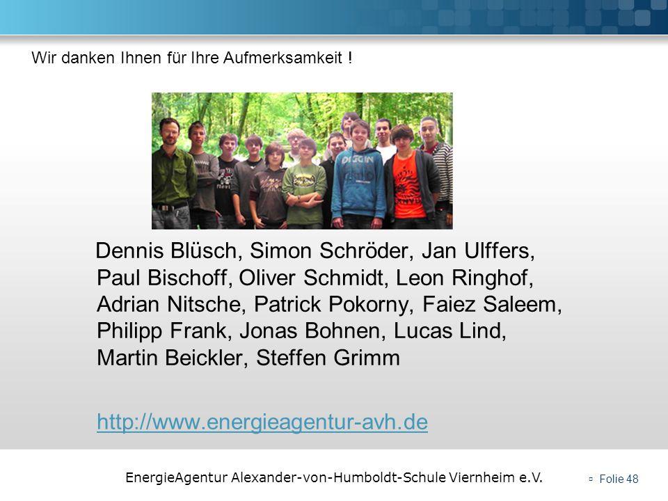EnergieAgentur Alexander-von-Humboldt-Schule Viernheim e.V. Folie 48 Dennis Blüsch, Simon Schröder, Jan Ulffers, Paul Bischoff, Oliver Schmidt, Leon R