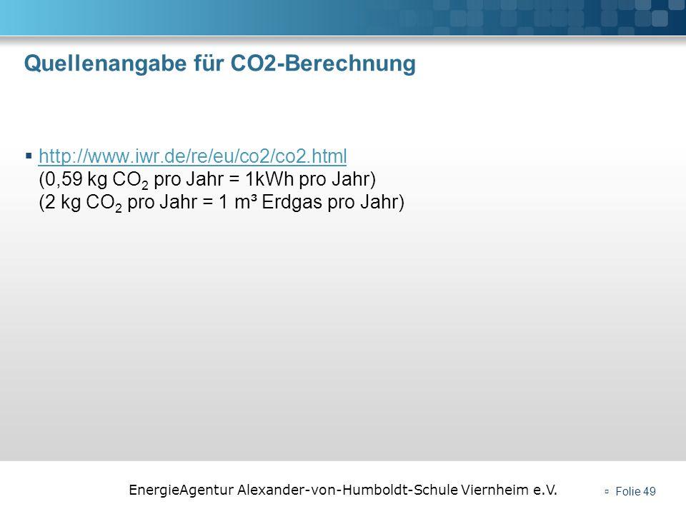 EnergieAgentur Alexander-von-Humboldt-Schule Viernheim e.V. Folie 49 Quellenangabe für CO2-Berechnung http://www.iwr.de/re/eu/co2/co2.html (0,59 kg CO