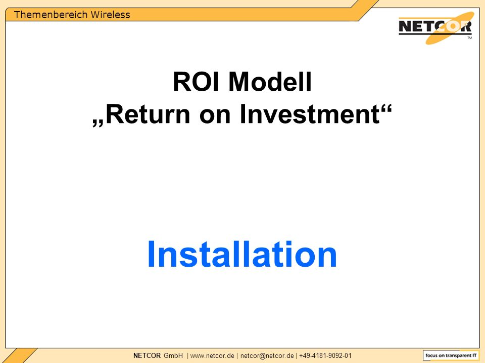 Themenbereich Wireless NETCOR GmbH |   | | Installation ROI Modell Return on Investment