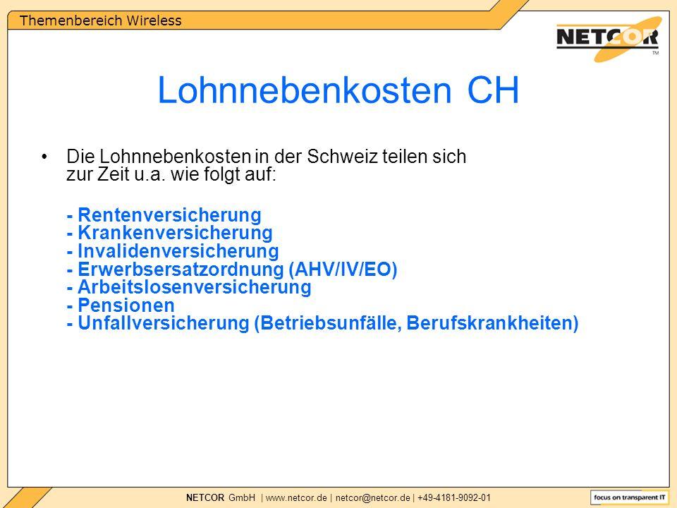 Themenbereich Wireless NETCOR GmbH | www.netcor.de | netcor@netcor.de | +49-4181-9092-01 Die Lohnnebenkosten in der Schweiz teilen sich zur Zeit u.a.