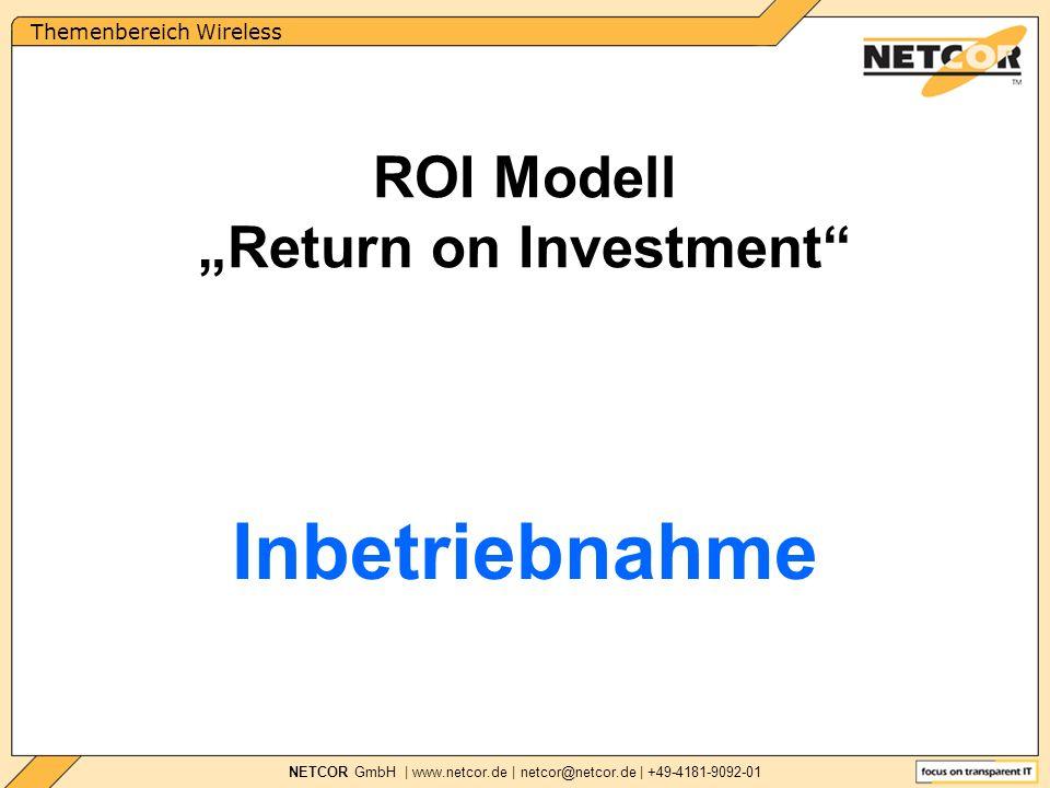 Themenbereich Wireless NETCOR GmbH | www.netcor.de | netcor@netcor.de | +49-4181-9092-01 Inbetriebnahme ROI Modell Return on Investment