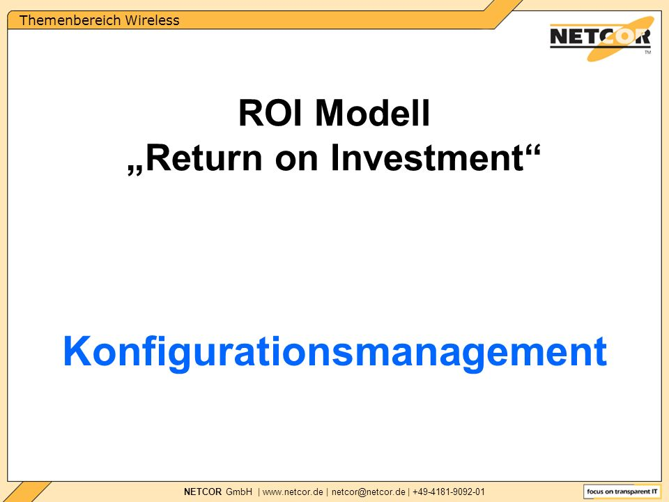 Themenbereich Wireless NETCOR GmbH |   | | Konfigurationsmanagement ROI Modell Return on Investment