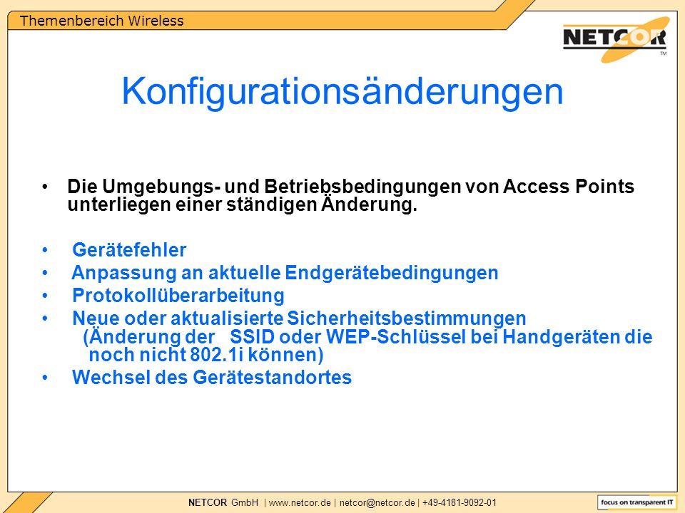 Themenbereich Wireless NETCOR GmbH | www.netcor.de | netcor@netcor.de | +49-4181-9092-01 Die Umgebungs- und Betriebsbedingungen von Access Points unterliegen einer ständigen Änderung.