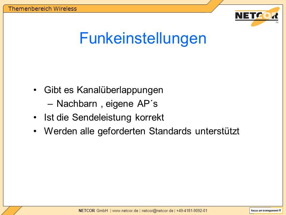 Themenbereich Wireless NETCOR GmbH | www.netcor.de | netcor@netcor.de | +49-4181-9092-01 Funkeinstellungen Gibt es Kanalüberlappungen –Nachbarn, eigene AP´s Ist die Sendeleistung korrekt Werden alle geforderten Standards unterstützt
