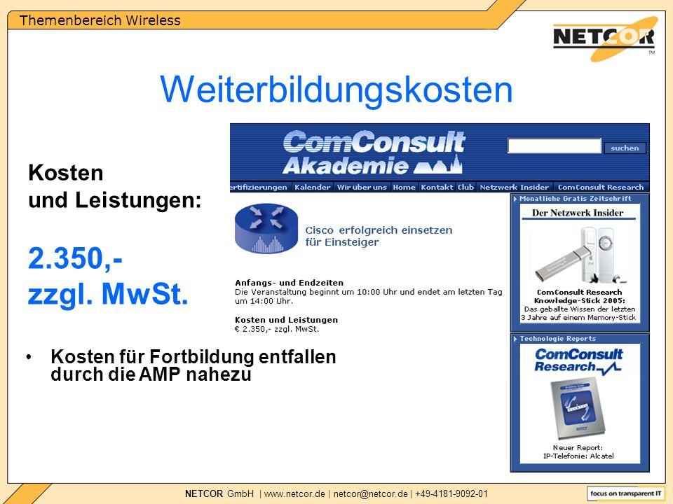 Themenbereich Wireless NETCOR GmbH | www.netcor.de | netcor@netcor.de | +49-4181-9092-01 Weiterbildungskosten Kosten für Fortbildung entfallen durch die AMP nahezu Kosten und Leistungen: 2.350,- zzgl.
