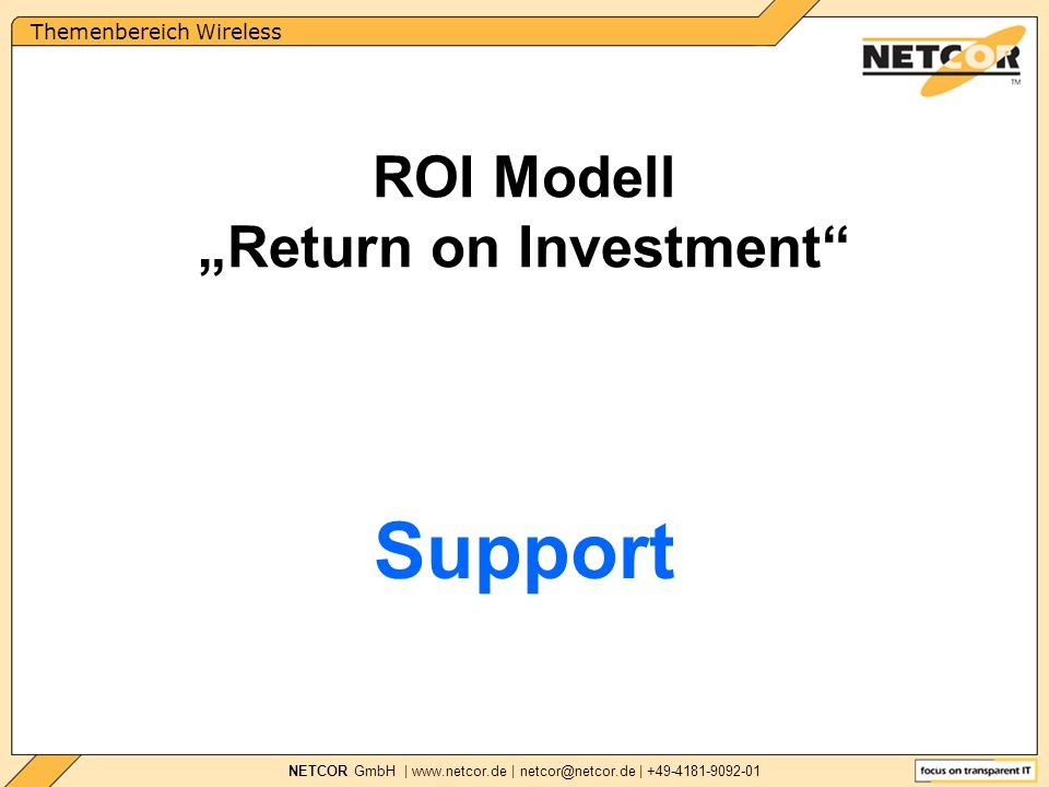 Themenbereich Wireless NETCOR GmbH |   | | Support ROI Modell Return on Investment
