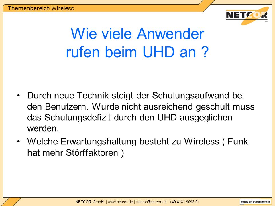 Themenbereich Wireless NETCOR GmbH | www.netcor.de | netcor@netcor.de | +49-4181-9092-01 Wie viele Anwender rufen beim UHD an .