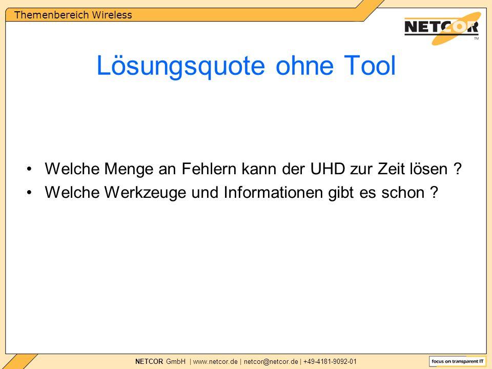 Themenbereich Wireless NETCOR GmbH | www.netcor.de | netcor@netcor.de | +49-4181-9092-01 Lösungsquote ohne Tool Welche Menge an Fehlern kann der UHD zur Zeit lösen .