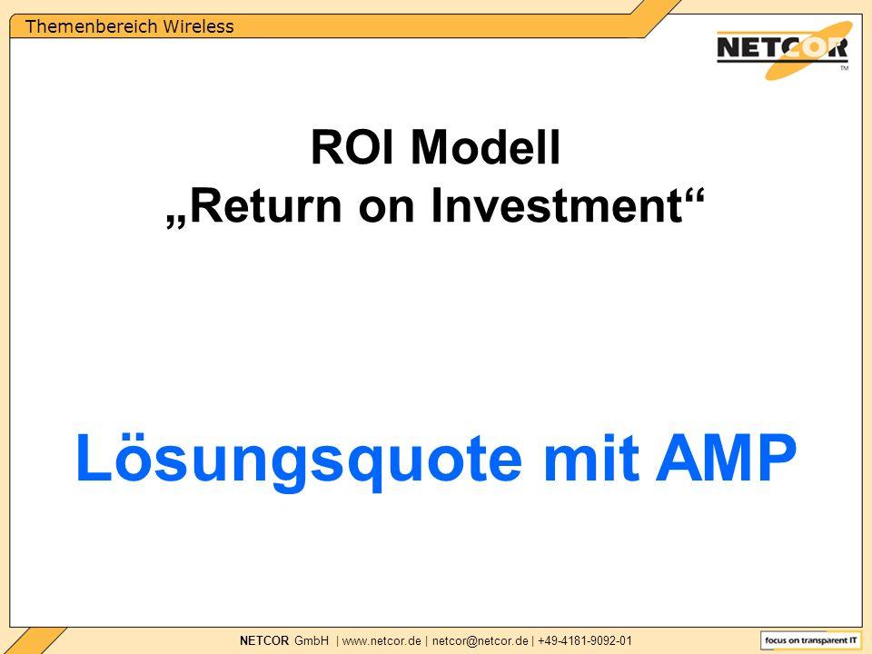 Themenbereich Wireless NETCOR GmbH | www.netcor.de | netcor@netcor.de | +49-4181-9092-01 Lösungsquote mit AMP ROI Modell Return on Investment