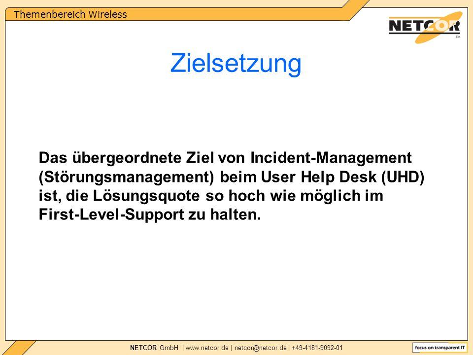 Themenbereich Wireless NETCOR GmbH | www.netcor.de | netcor@netcor.de | +49-4181-9092-01 Zielsetzung Das übergeordnete Ziel von Incident-Management (Störungsmanagement) beim User Help Desk (UHD) ist, die Lösungsquote so hoch wie möglich im First-Level-Support zu halten.
