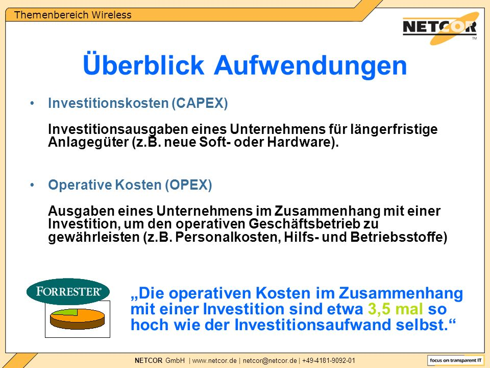 Themenbereich Wireless NETCOR GmbH | www.netcor.de | netcor@netcor.de | +49-4181-9092-01 Überblick Aufwendungen Investitionskosten (CAPEX) Investitionsausgaben eines Unternehmens für längerfristige Anlagegüter (z.B.