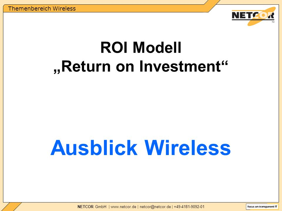 Themenbereich Wireless NETCOR GmbH |   | | ROI Modell Return on Investment Ausblick Wireless
